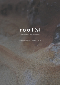 [ root(s) performance and exhibition ]