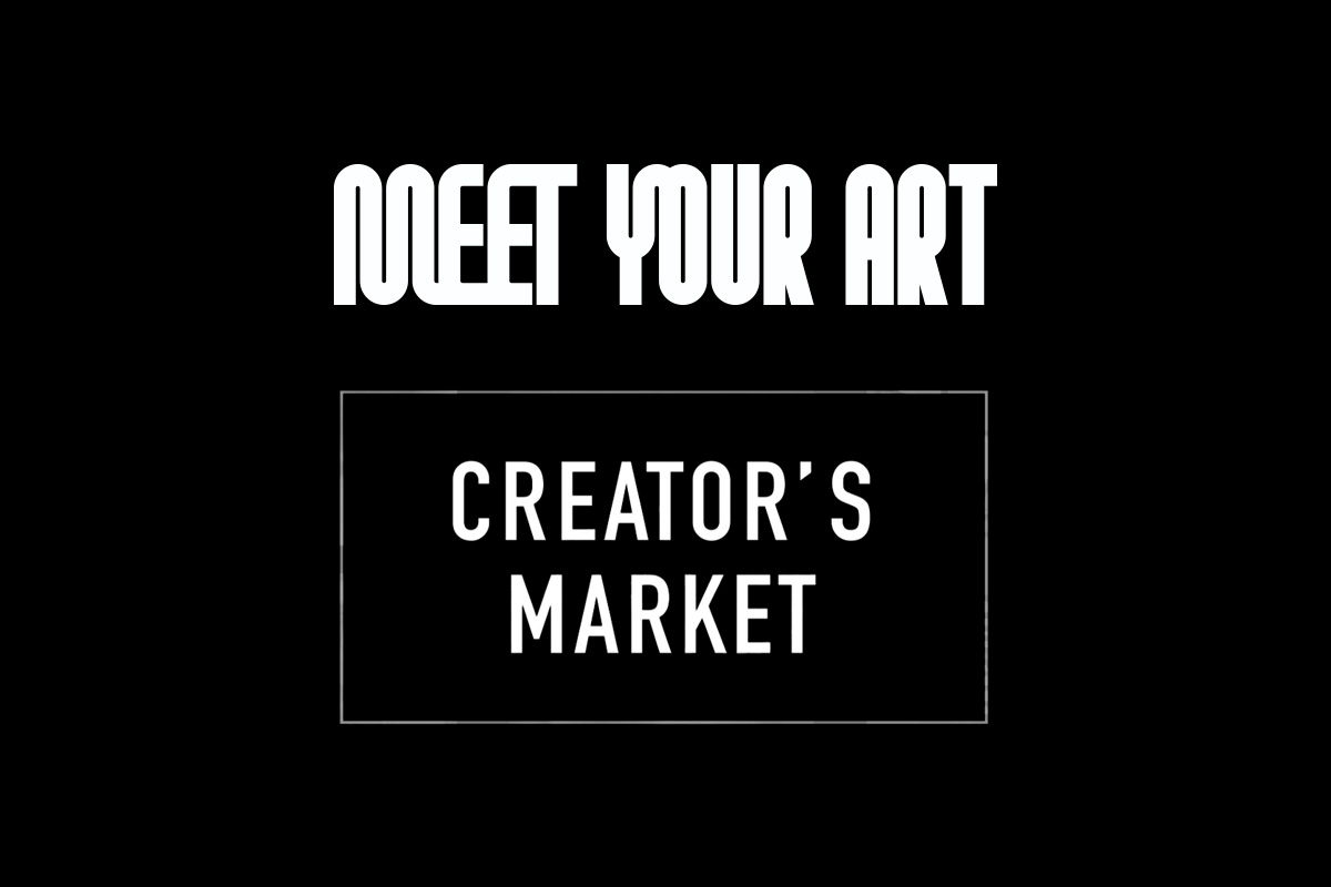 Read more about the article CREATOR'S MARKET | MEET YOUR ART